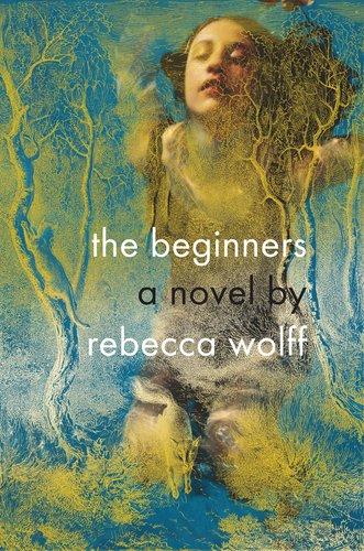 The Beginners – Rebecca Wolff
